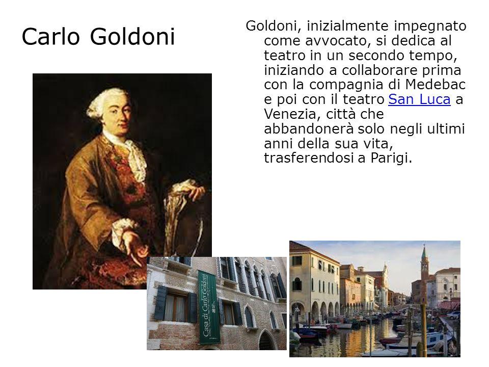 Carlo Goldoni Goldoni, inizialmente impegnato come avvocato, si dedica al teatro in un secondo tempo, iniziando a collaborare prima con la compagnia d