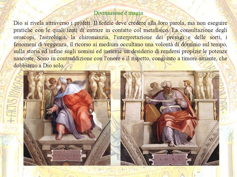 Divinazione e magia Dio si rivela attraverso i profeti. Il fedele deve credere alla loro parola, ma non eseguire pratiche con le quali tenti di entrar