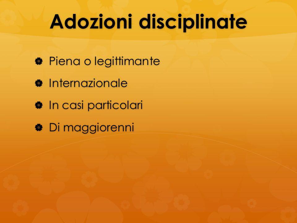 Adozioni disciplinate Piena o legittimante Piena o legittimante Internazionale Internazionale In casi particolari In casi particolari Di maggiorenni D