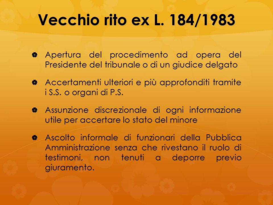 Vecchio rito ex L. 184/1983 Apertura del procedimento ad opera del Presidente del tribunale o di un giudice delgato Apertura del procedimento ad opera