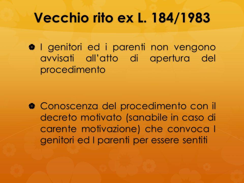 Vecchio rito ex L. 184/1983 I genitori ed i parenti non vengono avvisati allatto di apertura del procedimento I genitori ed i parenti non vengono avvi