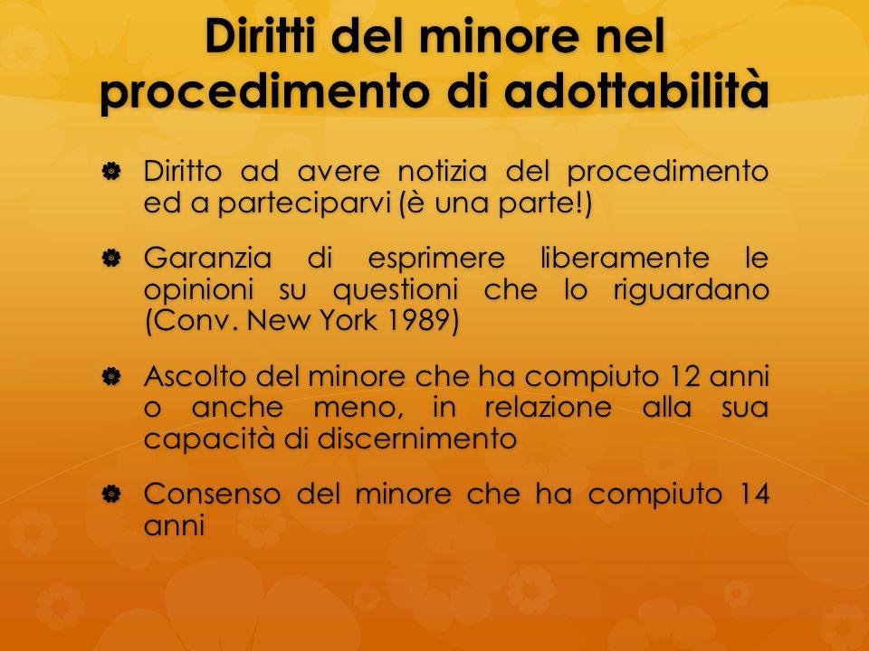 Diritti del minore nel procedimento di adottabilità Diritto ad avere notizia del procedimento ed a parteciparvi (è una parte!) Diritto ad avere notizi
