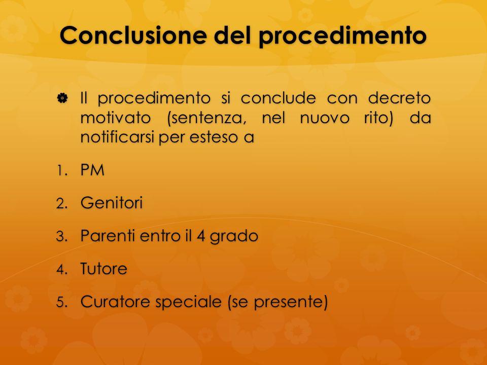 Conclusione del procedimento Il procedimento si conclude con decreto motivato (sentenza, nel nuovo rito) da notificarsi per esteso a Il procedimento s