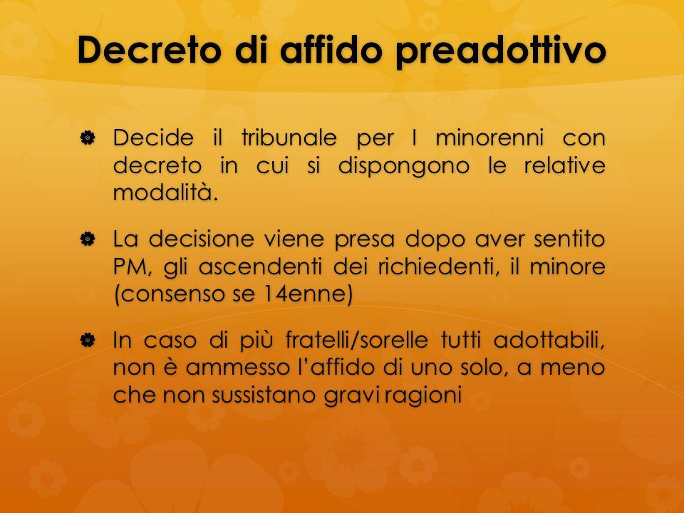 Decreto di affido preadottivo Decide il tribunale per I minorenni con decreto in cui si dispongono le relative modalità. Decide il tribunale per I min