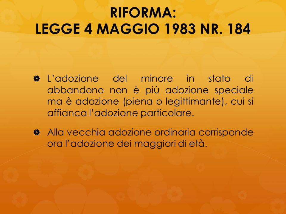 RIFORMA: LEGGE 4 MAGGIO 1983 NR. 184 Ladozione del minore in stato di abbandono non è più adozione speciale ma è adozione (piena o legittimante), cui