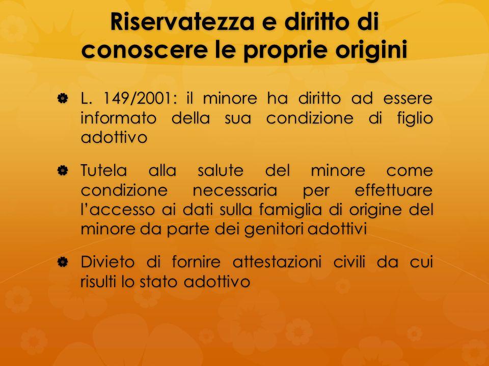 Riservatezza e diritto di conoscere le proprie origini L. 149/2001: il minore ha diritto ad essere informato della sua condizione di figlio adottivo L