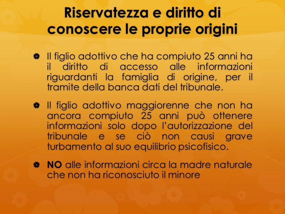 Riservatezza e diritto di conoscere le proprie origini Il figlio adottivo che ha compiuto 25 anni ha il diritto di accesso alle informazioni riguardan