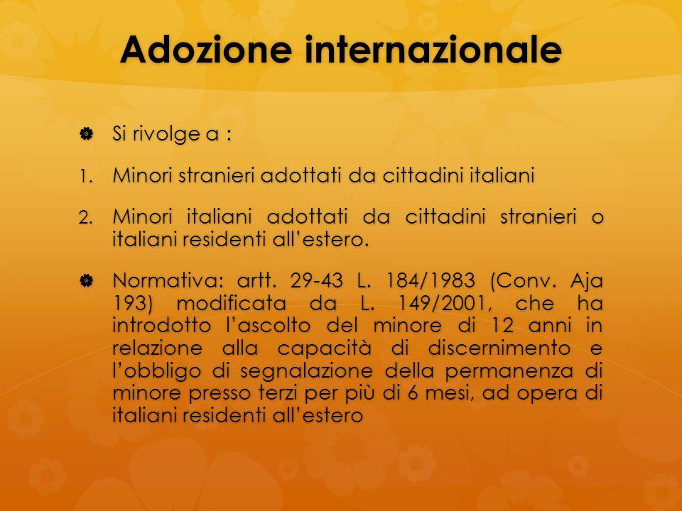 Adozione internazionale Si rivolge a : Si rivolge a : 1. Minori stranieri adottati da cittadini italiani 2. Minori italiani adottati da cittadini stra