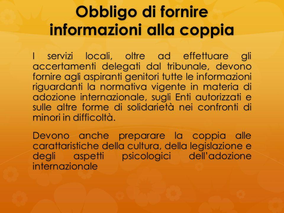 Obbligo di fornire informazioni alla coppia I servizi locali, oltre ad effettuare gli accertamenti delegati dal tribunale, devono fornire agli aspiran