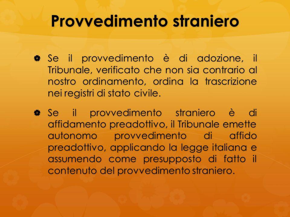 Provvedimento straniero Se il provvedimento è di adozione, il Tribunale, verificato che non sia contrario al nostro ordinamento, ordina la trascrizion