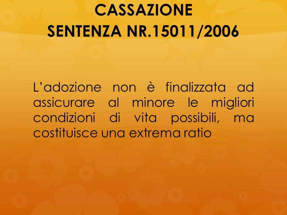 CASSAZIONE SENTENZA NR.15011/2006 Ladozione non è finalizzata ad assicurare al minore le migliori condizioni di vita possibili, ma costituisce una ext
