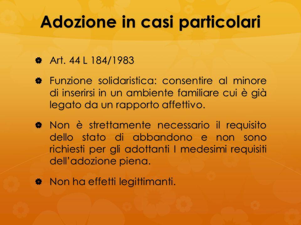 Adozione in casi particolari Art. 44 L 184/1983 Art. 44 L 184/1983 Funzione solidaristica: consentire al minore di inserirsi in un ambiente familiare