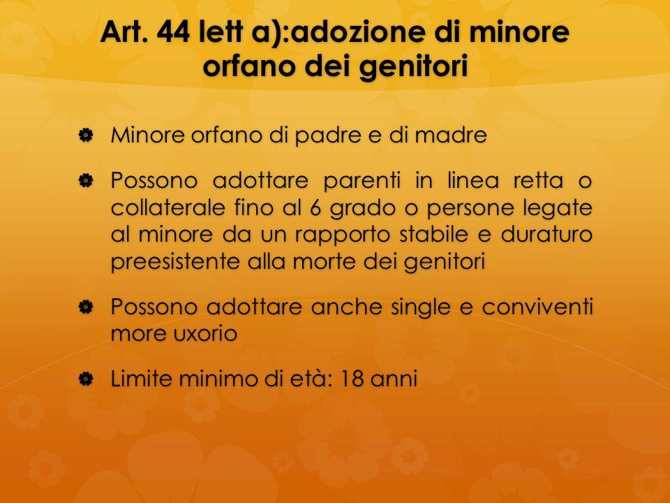Art. 44 lett a):adozione di minore orfano dei genitori Minore orfano di padre e di madre Minore orfano di padre e di madre Possono adottare parenti in