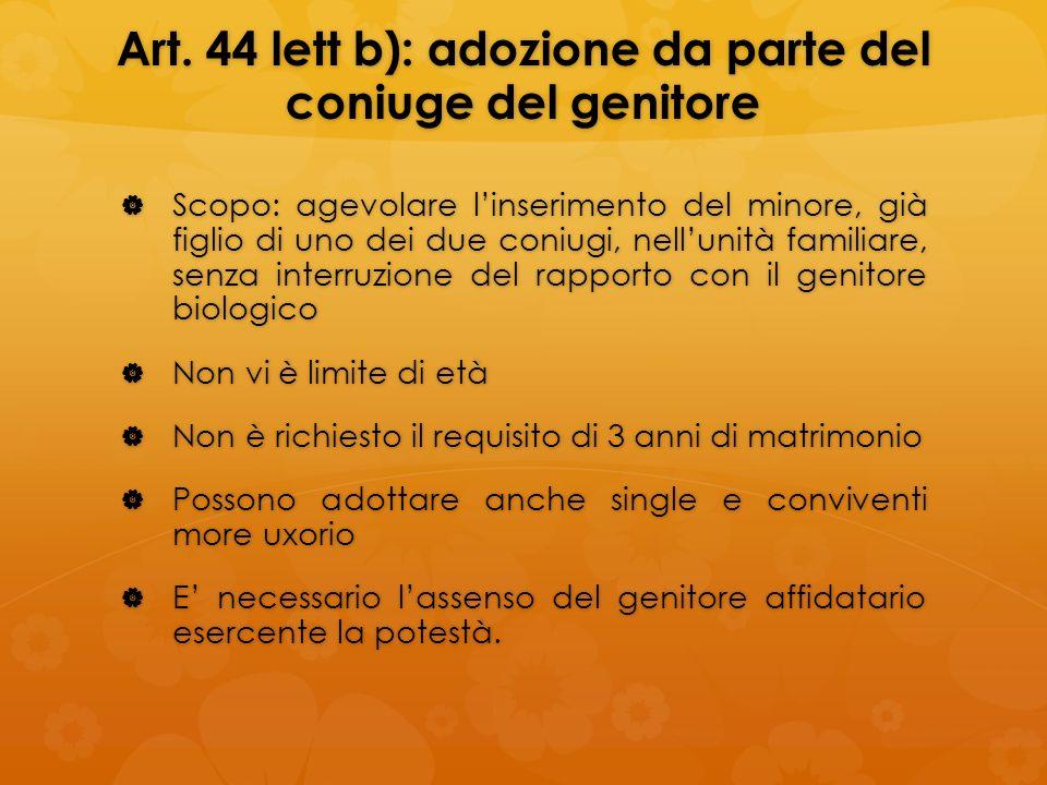 Art. 44 lett b): adozione da parte del coniuge del genitore Scopo: agevolare linserimento del minore, già figlio di uno dei due coniugi, nellunità fam
