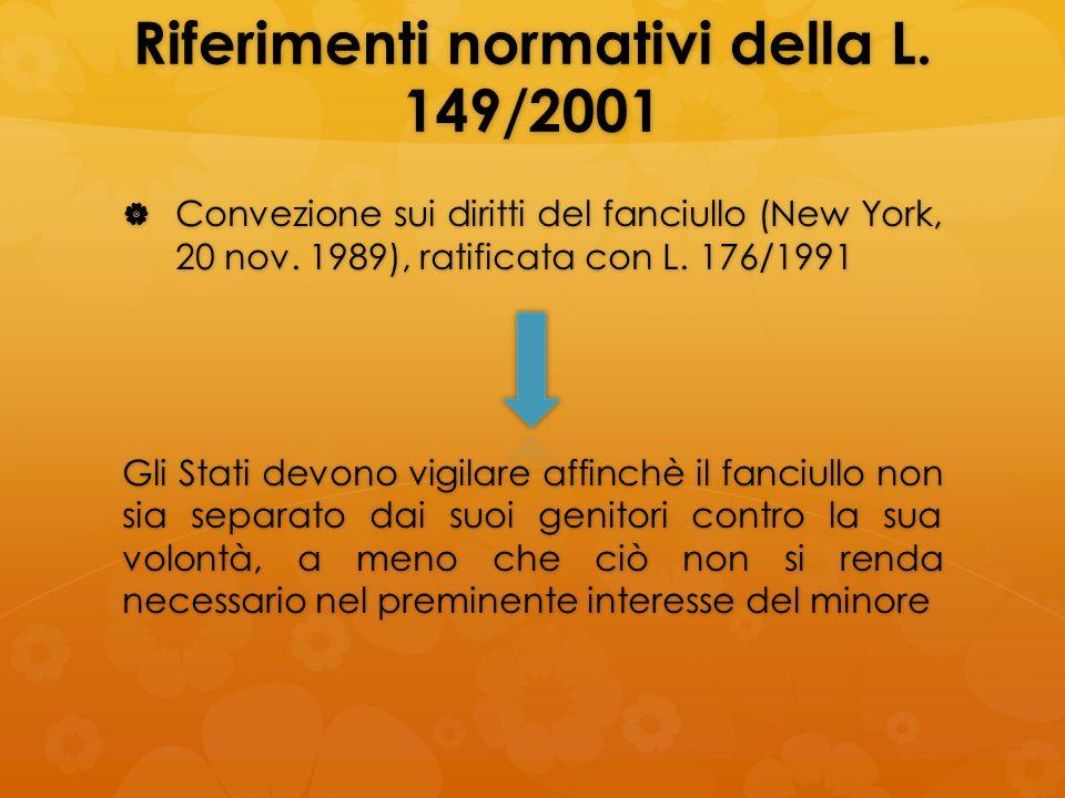 Riferimenti normativi della L. 149/2001 Convezione sui diritti del fanciullo (New York, 20 nov. 1989), ratificata con L. 176/1991 Convezione sui dirit