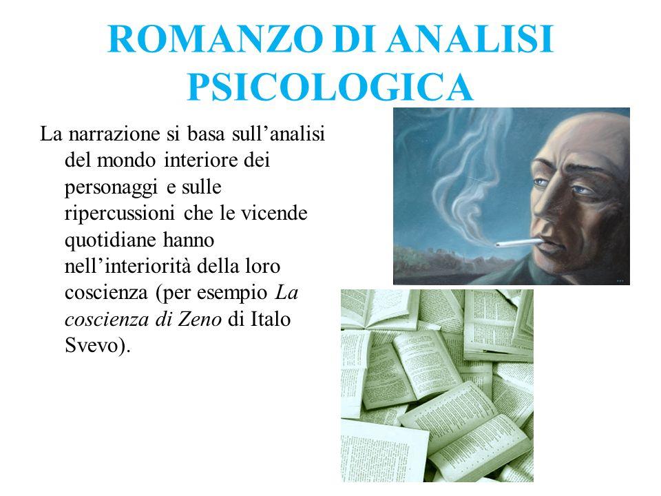 ROMANZO DI ANALISI PSICOLOGICA La narrazione si basa sullanalisi del mondo interiore dei personaggi e sulle ripercussioni che le vicende quotidiane ha