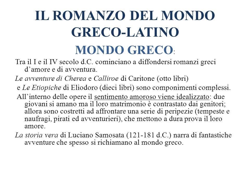 IL ROMANZO DEL MONDO GRECO-LATINO MONDO GRECO : Tra il I e il IV secolo d.C. cominciano a diffondersi romanzi greci damore e di avventura. Le avventur