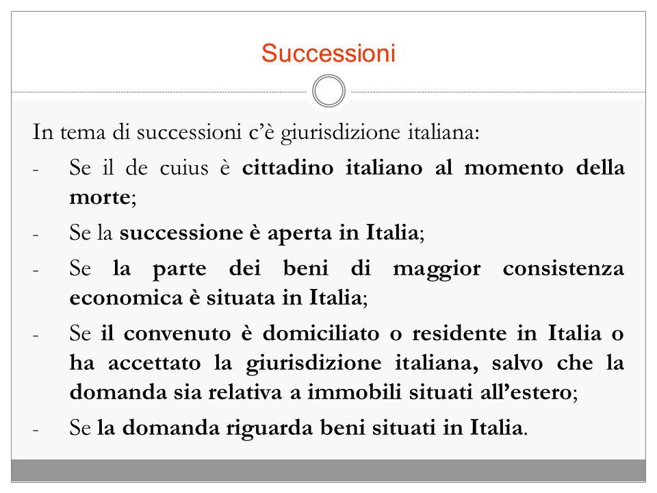 Successioni In tema di successioni cè giurisdizione italiana: - Se il de cuius è cittadino italiano al momento della morte; - Se la successione è aper