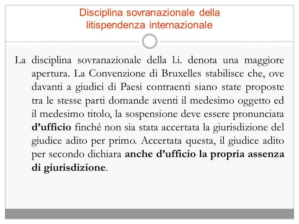 Disciplina sovranazionale della litispendenza internazionale La disciplina sovranazionale della l.i. denota una maggiore apertura. La Convenzione di B