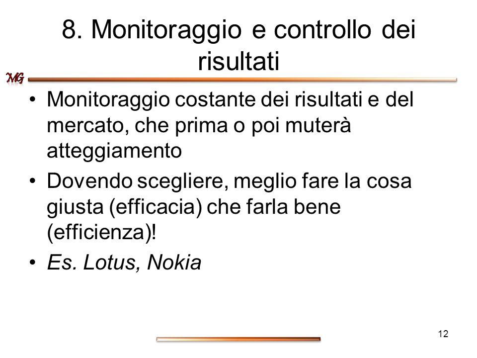 8. Monitoraggio e controllo dei risultati Monitoraggio costante dei risultati e del mercato, che prima o poi muterà atteggiamento Dovendo scegliere, m
