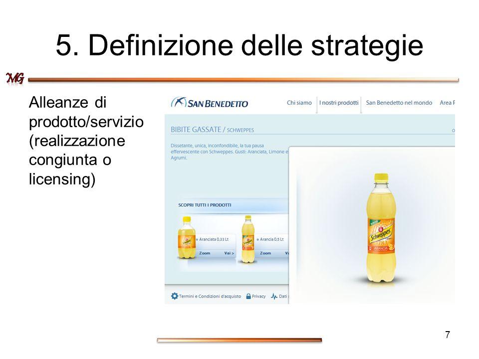 5. Definizione delle strategie Alleanze di prodotto/servizio (realizzazione congiunta o licensing) 7
