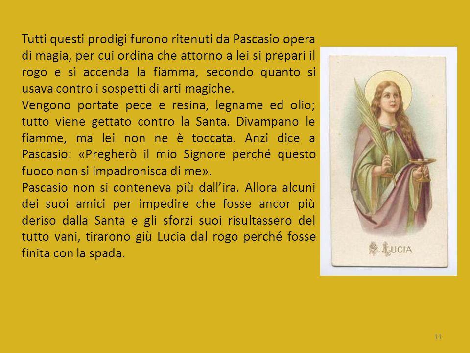 Tutti questi prodigi furono ritenuti da Pascasio opera di magia, per cui ordina che attorno a lei si prepari il rogo e sì accenda la fiamma, secondo q