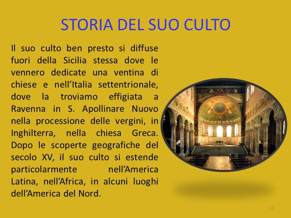 STORIA DEL SUO CULTO Il suo culto ben presto si diffuse fuori della Sicilia stessa dove le vennero dedicate una ventina di chiese e nellItalia settent