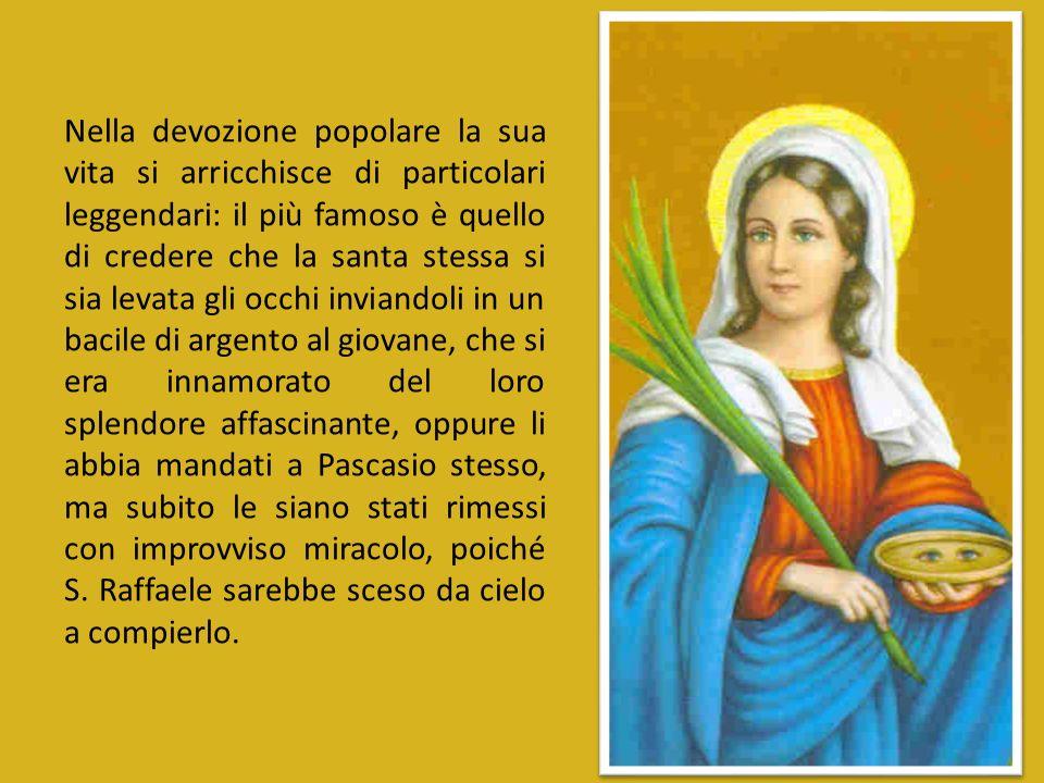 Nella devozione popolare la sua vita si arricchisce di particolari leggendari: il più famoso è quello di credere che la santa stessa si sia levata gli