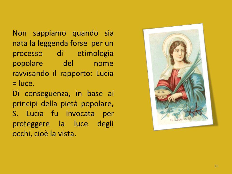 Non sappiamo quando sia nata la leggenda forse per un processo di etimologia popolare del nome ravvisando il rapporto: Lucia = luce. Di conseguenza, i