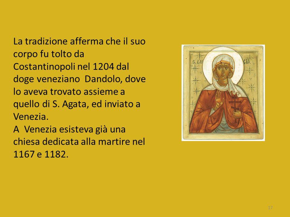 La tradizione afferma che il suo corpo fu tolto da Costantinopoli nel 1204 dal doge veneziano Dandolo, dove lo aveva trovato assieme a quello di S. Ag
