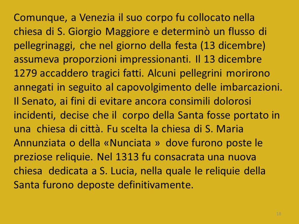 Comunque, a Venezia il suo corpo fu collocato nella chiesa di S. Giorgio Maggiore e determinò un flusso di pellegrinaggi, che nel giorno della festa (