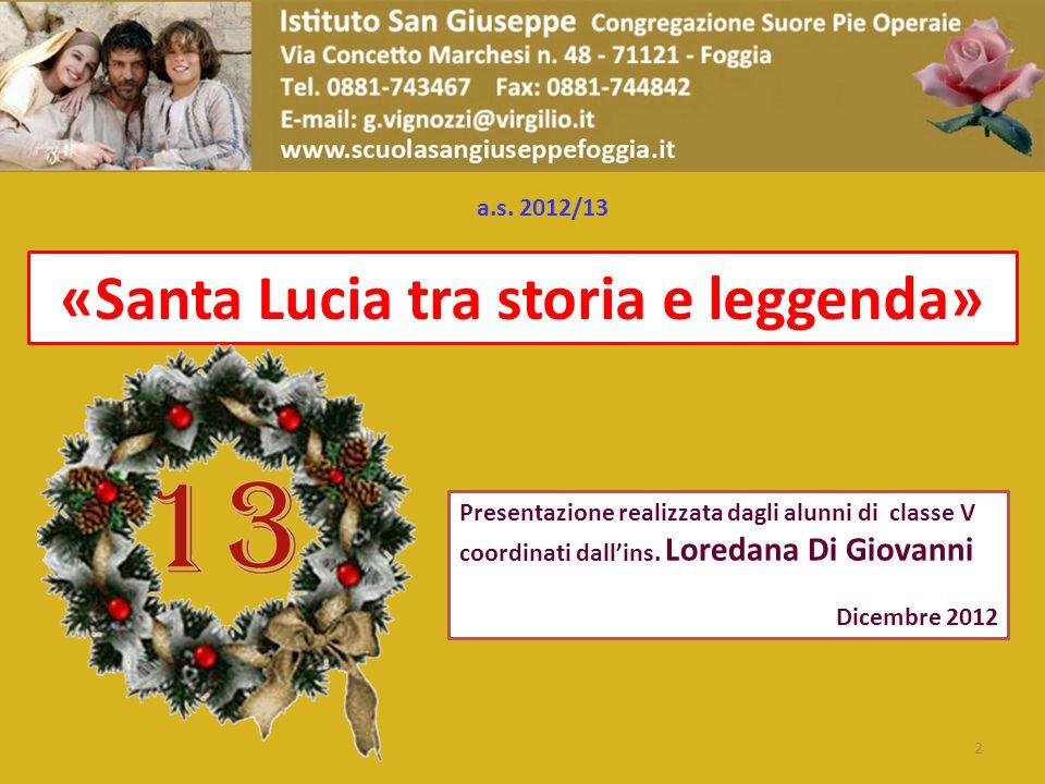 «Santa Lucia tra storia e leggenda» 2 Presentazione realizzata dagli alunni di classe V coordinati dallins. Loredana Di Giovanni Dicembre 2012 a.s. 20