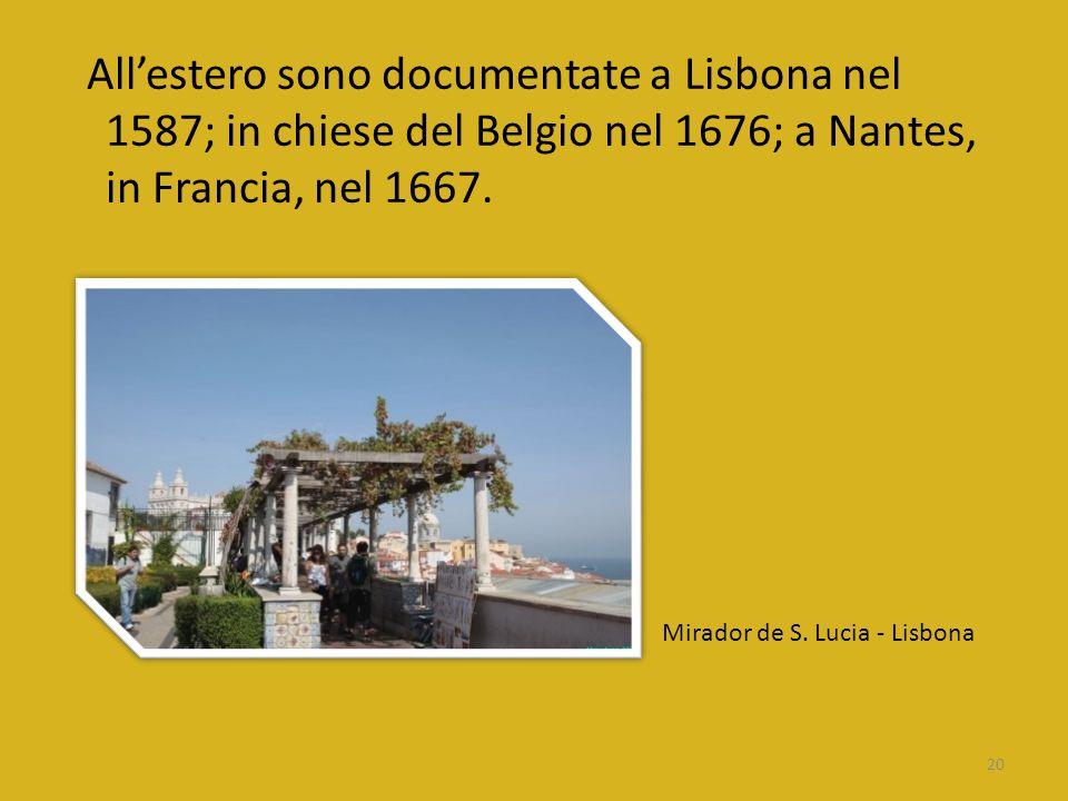 Allestero sono documentate a Lisbona nel 1587; in chiese del Belgio nel 1676; a Nantes, in Francia, nel 1667. 20 Mirador de S. Lucia - Lisbona