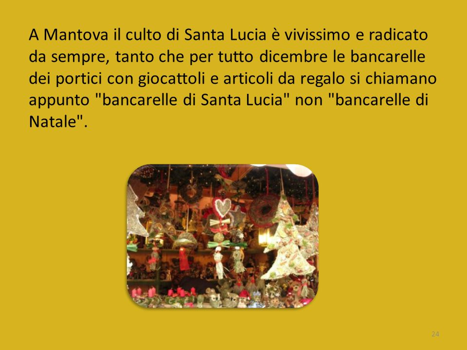 A Mantova il culto di Santa Lucia è vivissimo e radicato da sempre, tanto che per tutto dicembre le bancarelle dei portici con giocattoli e articoli d