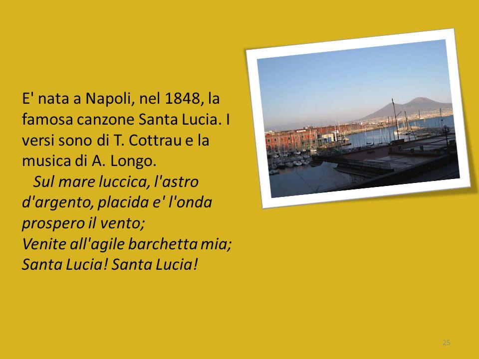 E' nata a Napoli, nel 1848, la famosa canzone Santa Lucia. I versi sono di T. Cottrau e la musica di A. Longo. Sul mare luccica, l'astro d'argento, pl