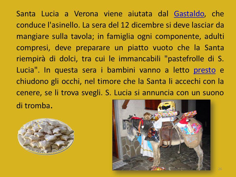 Santa Lucia a Verona viene aiutata dal Gastaldo, che conduce l'asinello. La sera del 12 dicembre si deve lasciar da mangiare sulla tavola; in famiglia