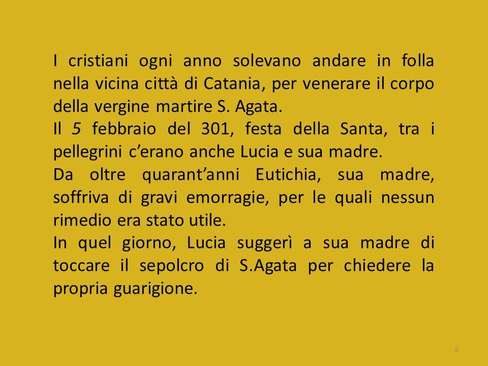 6 I cristiani ogni anno solevano andare in folla nella vicina città di Catania, per venerare il corpo della vergine martire S. Agata. Il 5 febbraio de