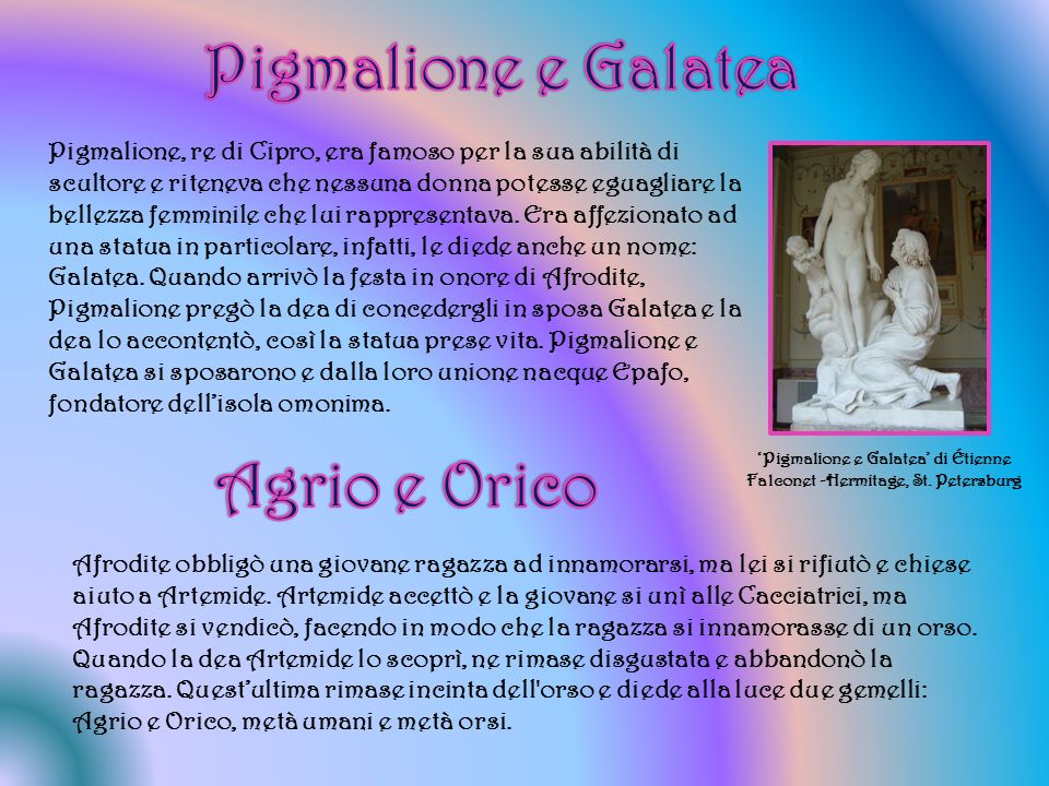 Pigmalione, re di Cipro, era famoso per la sua abilità di scultore e riteneva che nessuna donna potesse eguagliare la bellezza femminile che lui rappresentava.