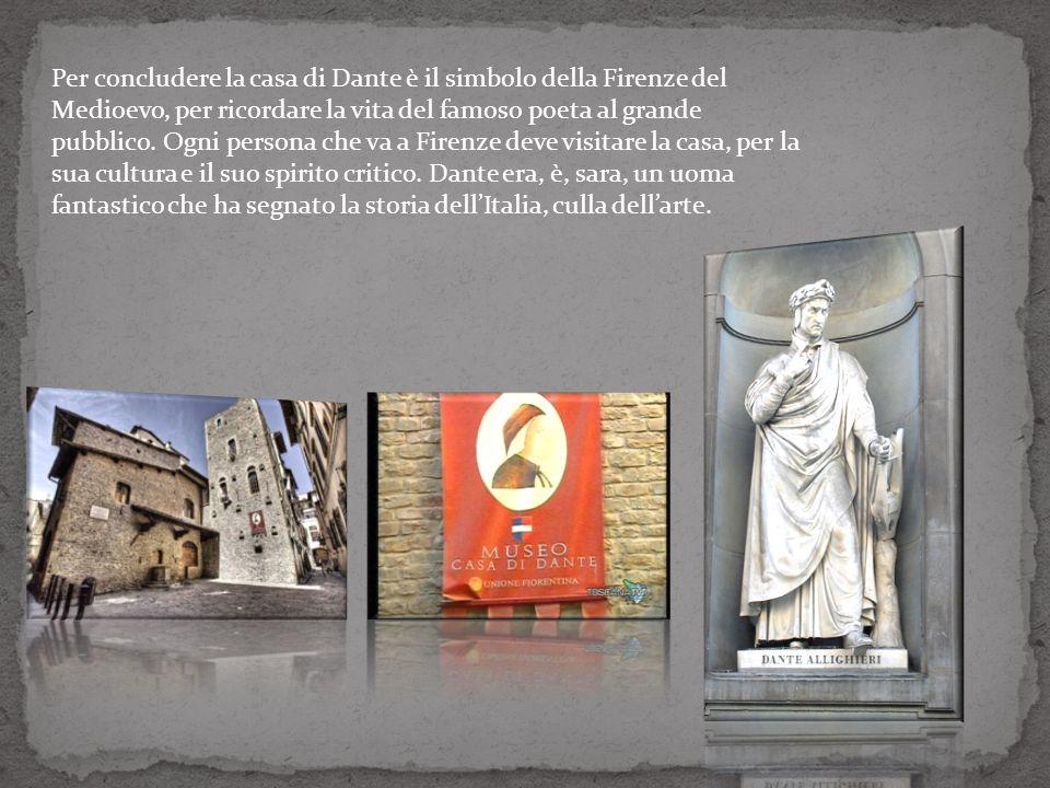 Per concludere la casa di Dante è il simbolo della Firenze del Medioevo, per ricordare la vita del famoso poeta al grande pubblico. Ogni persona che v