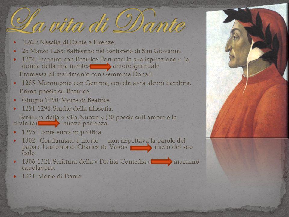 1265: Nascita di Dante a Firenze. 26 Marzo 1266: Battesimo nel battistero di San Giovanni. 1274: Incontro con Beatrice Portinari la sua ispirazione «