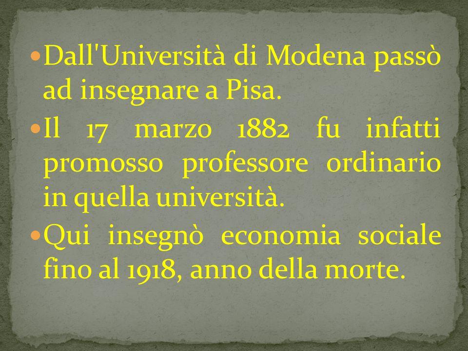 Dall'Università di Modena passò ad insegnare a Pisa. Il 17 marzo 1882 fu infatti promosso professore ordinario in quella università. Qui insegnò econo