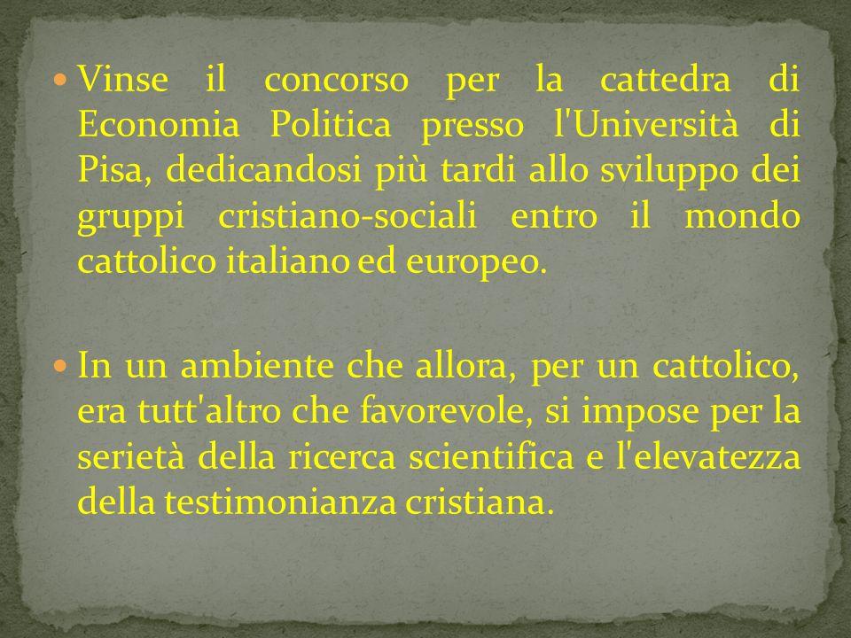 Vinse il concorso per la cattedra di Economia Politica presso l'Università di Pisa, dedicandosi più tardi allo sviluppo dei gruppi cristiano-sociali e