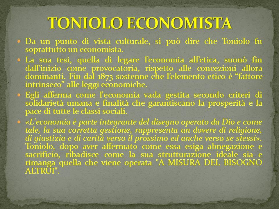 Da un punto di vista culturale, si può dire che Toniolo fu soprattutto un economista. La sua tesi, quella di legare leconomia alletica, suonò fin dall