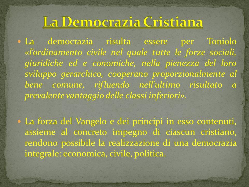 La democrazia risulta essere per Toniolo «lordinamento civile nel quale tutte le forze sociali, giuridiche ed e conomiche, nella pienezza del loro svi