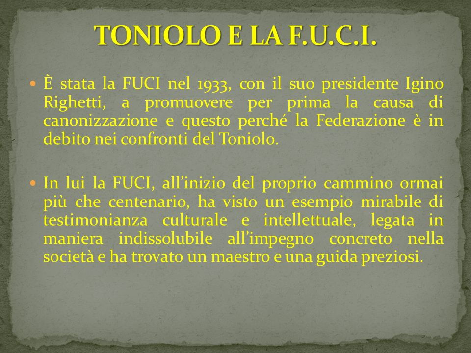 È stata la FUCI nel 1933, con il suo presidente Igino Righetti, a promuovere per prima la causa di canonizzazione e questo perché la Federazione è in