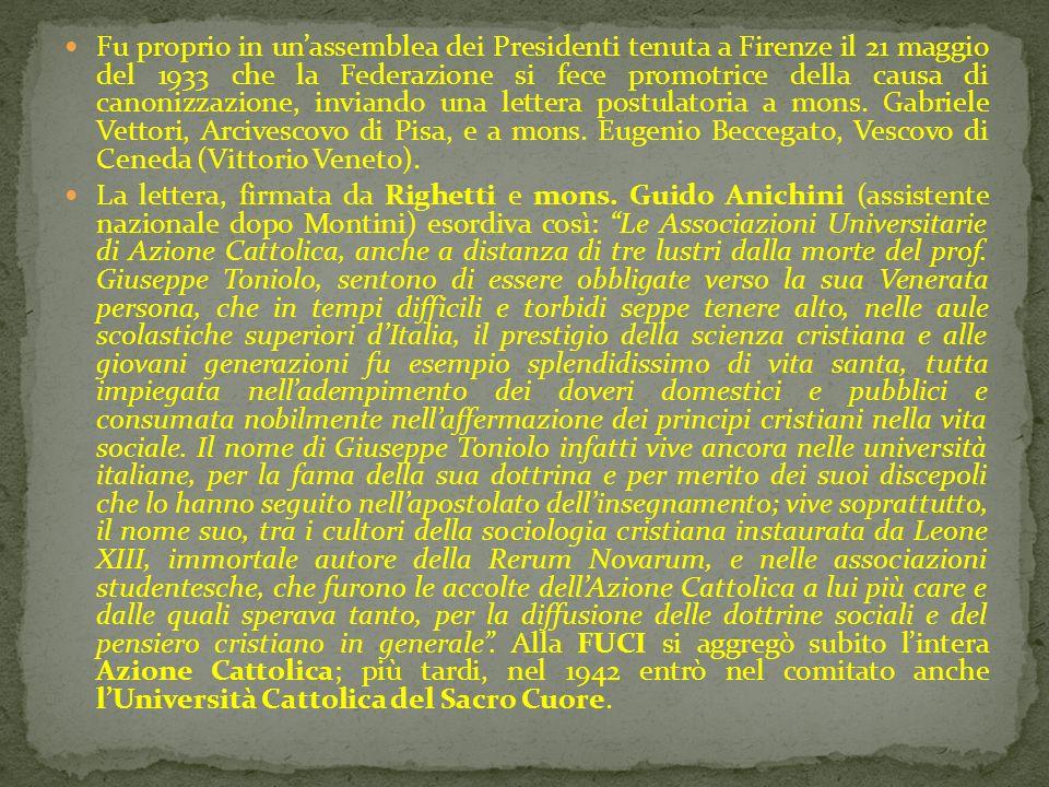Fu proprio in unassemblea dei Presidenti tenuta a Firenze il 21 maggio del 1933 che la Federazione si fece promotrice della causa di canonizzazione, i