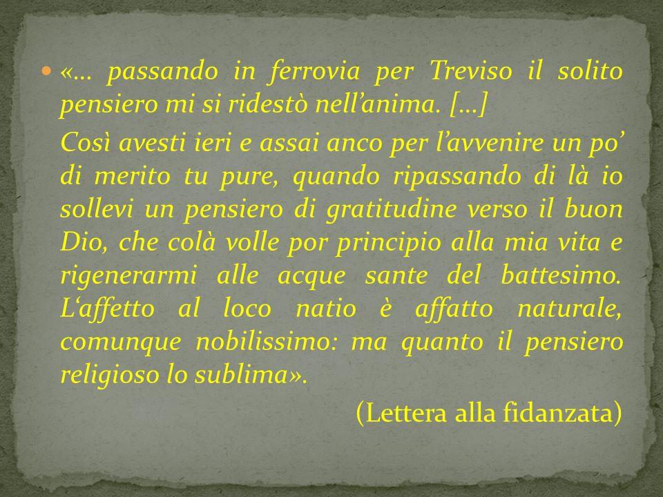 «… passando in ferrovia per Treviso il solito pensiero mi si ridestò nellanima. […] Così avesti ieri e assai anco per lavvenire un po di merito tu pur