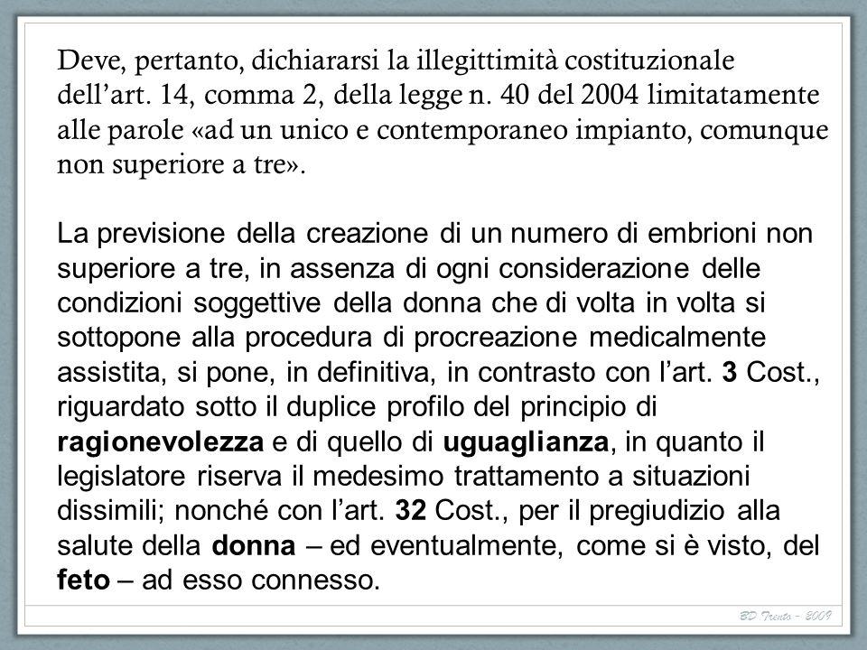 BD Trento - 2009 Deve, pertanto, dichiararsi la illegittimità costituzionale dellart. 14, comma 2, della legge n. 40 del 2004 limitatamente alle parol