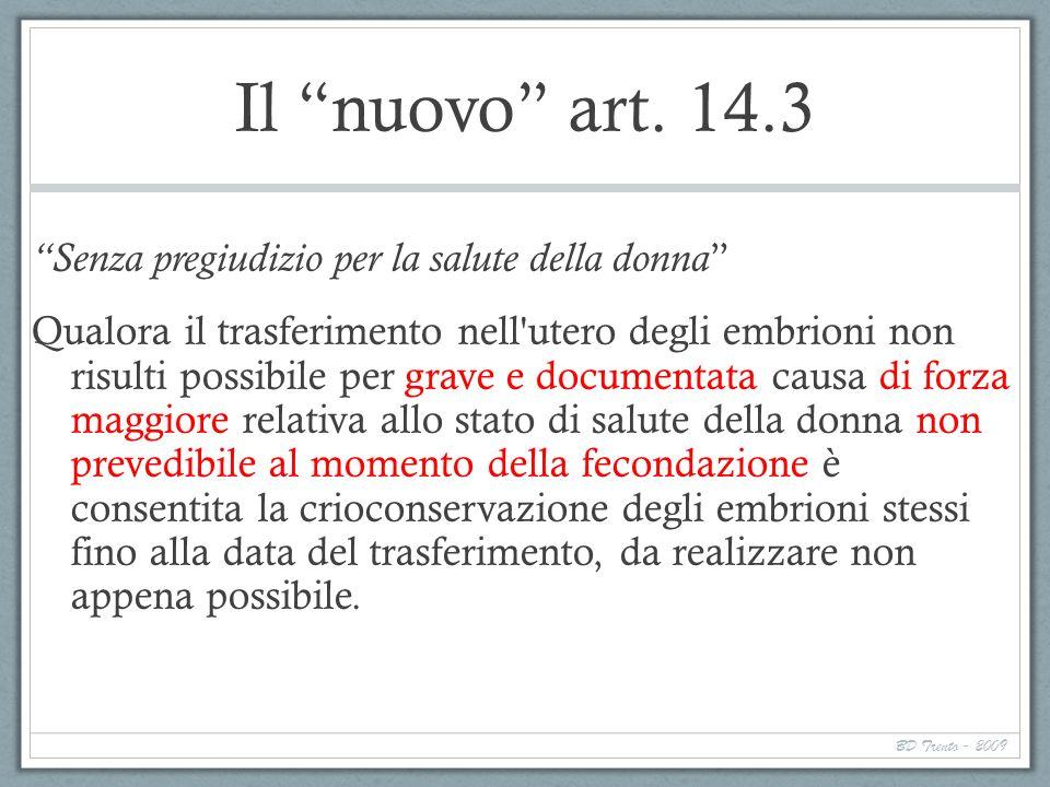 BD Trento - 2009 Il nuovo art. 14.3 Senza pregiudizio per la salute della donna Qualora il trasferimento nell'utero degli embrioni non risulti possibi
