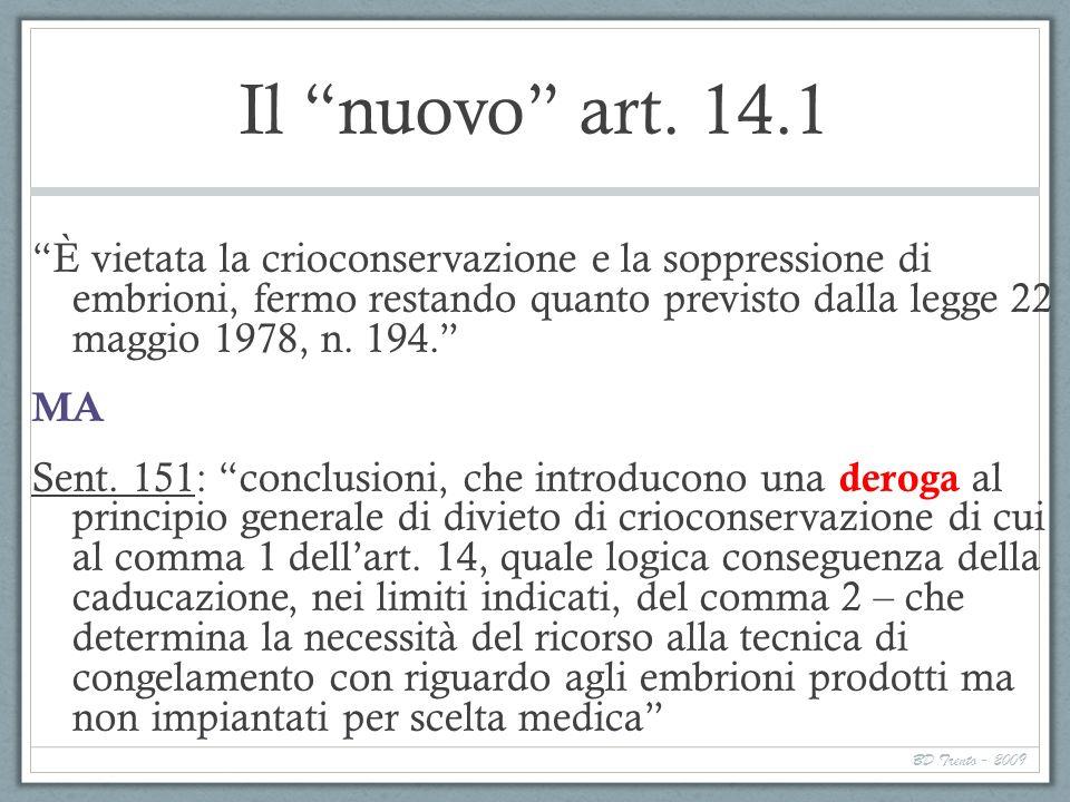 BD Trento - 2009 Il nuovo art. 14.1 È vietata la crioconservazione e la soppressione di embrioni, fermo restando quanto previsto dalla legge 22 maggio